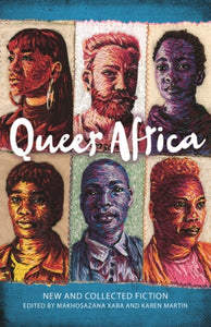 Queer Africa: New and Collected Fiction ed. by Makhosazana Xaba and Karen Martin