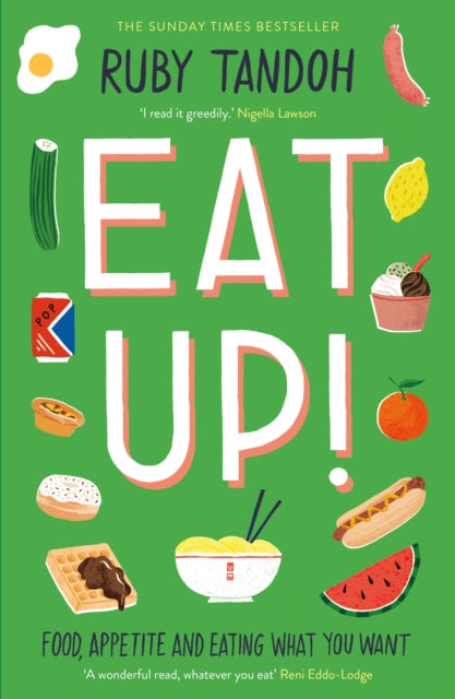 Eat Up: Food, Appetite and Eating What You Want by Ruby Tandoh