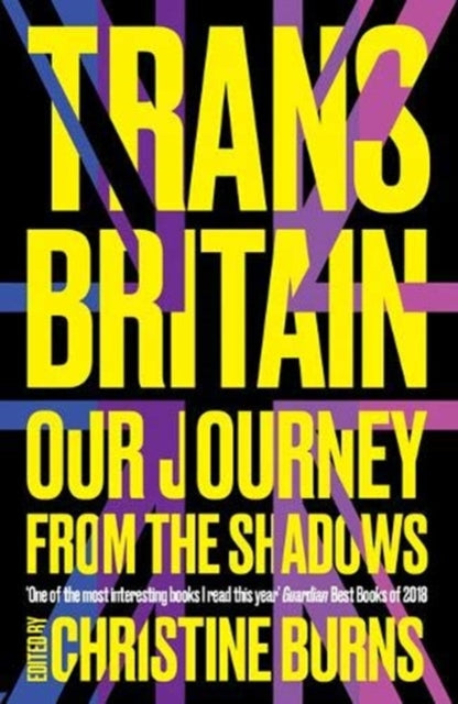 Trans Britain: Our Journey from the Shadows by Christine Burns