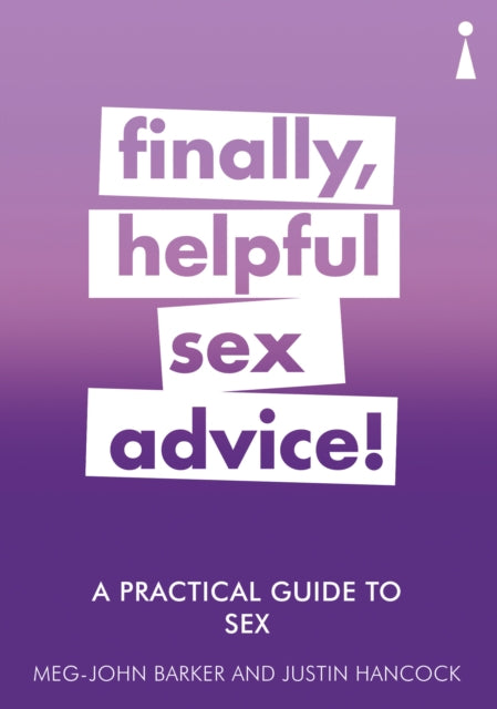A Practical Guide to Sex: Finally, Helpful Sex Advice! by Meg-John Barker and Justin Hancock