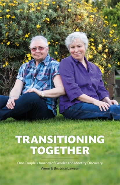 Transitioning Together: One Couple's Journey of Gender and Identity Discovery by Wenn B. Lawson