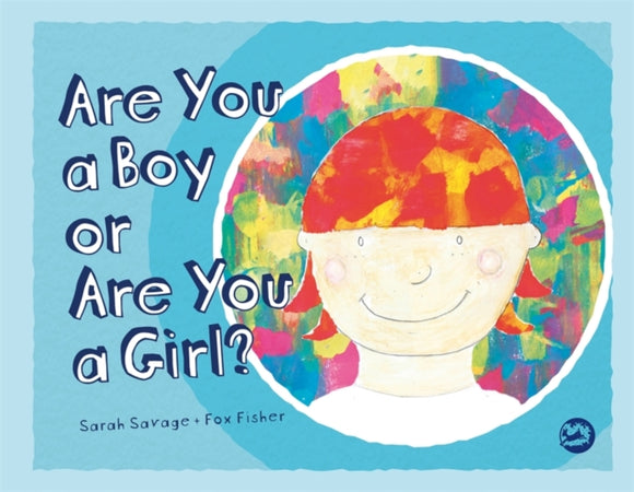 Are You A Girl Or Are You A Boy? by Sarah Savage and Fox Fisher