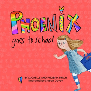 Phoenix Goes to School : A Story to Support Transgender and Gender Diverse Children by Michelle Finch & Phoenix Finch