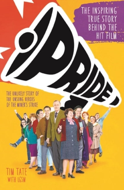 Pride: The Inspiring True Story Behind the Hit Film by Tim Tate