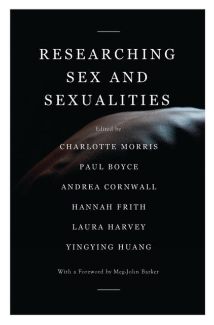 Researching Sex and Sexualities edited by Charlotte Morris, Paul Boyce, Andrea Cornwall, Hannah Frith, Laura Harvey, Yingying Huang