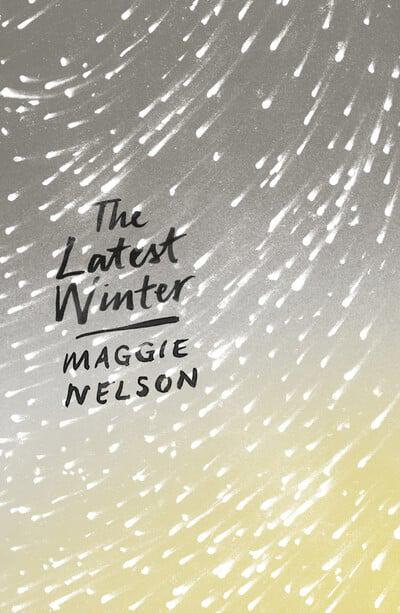 The Latest Winter by Maggie Nelson