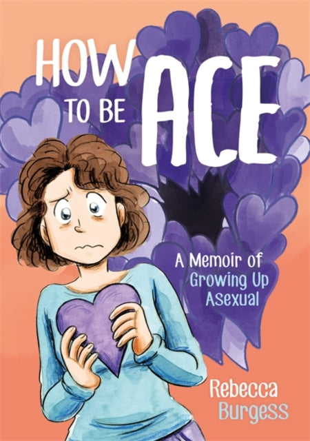 How to Be Ace: A Memoir of Growing Up Asexual by Rebecca Burgess