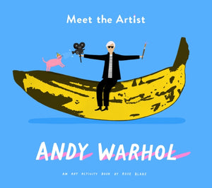 Meet The Artist: Andy Warhol by Rose Blake