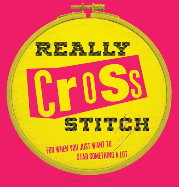 Really Cross Stitch: For when you just want to stab something a lot by Rayna Fahey