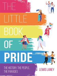 The Little Book of Pride: The History, the People, the Parades by Lewis Laney