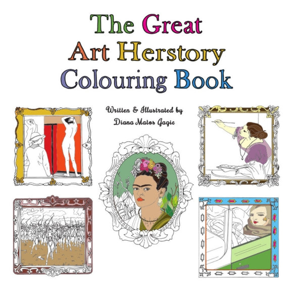 The Great Art Herstory Colouring Book by Diana Matos Gagic