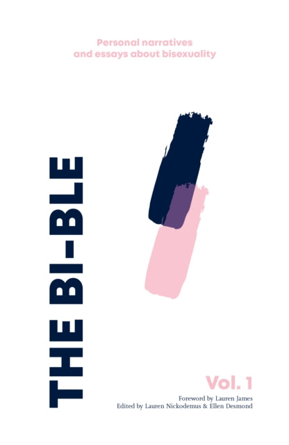 The Bi-ble: Essays and Personal Narratives about Bisexuality Volume 1