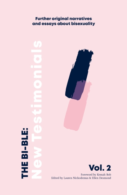 The Bi-ble: New Testimonials Further Original Essays and Narratives about Bisexuality Volume 2
