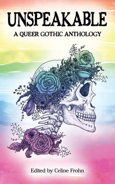 Unspeakable: A Queer Gothic Anthology by Celine Frohn