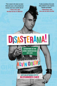 Disasterama! Adventures in the Queer Underground 1977 to 1997 by Alvin Orloff