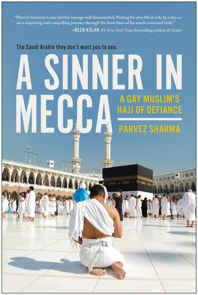A Sinner in Mecca: A Gay Muslim's Hajj of Defiance by Parvez Sharma