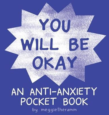 You Will Be OK: An Anti-Anxiety Pocket Book by Meggie Ramm