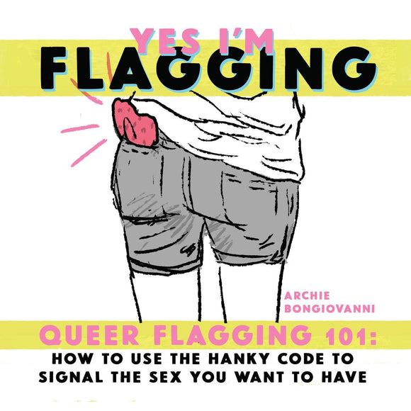 Yes I'm Flagging: Queer Flagging 101 by Archie Bongiovanni
