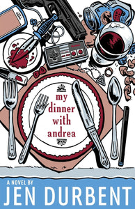 My Dinner with Andrea by Jen Durbent