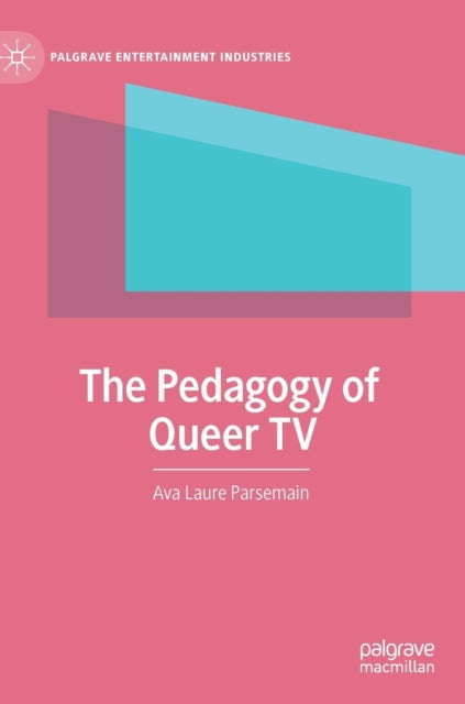 The Pedagogy of Queer TV by Ava Laure Parsemain