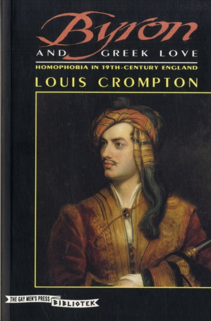 Byron and Greek Love: Homophobia in 19th-century England by Louis Crompton - slightly damaged