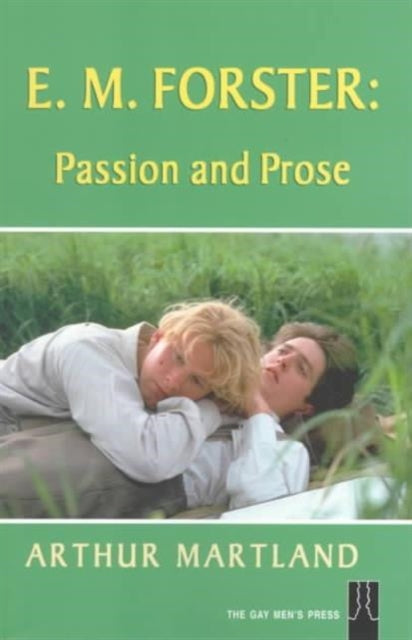 E. M. Forster: Passion and Prose by Arthur Martland
