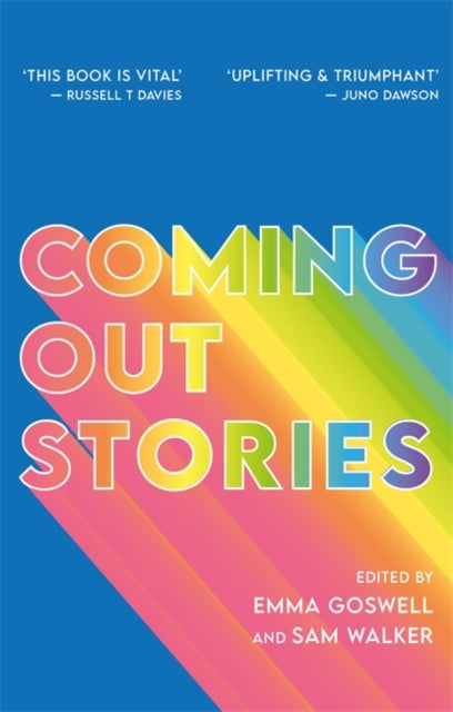 Coming Out Stories: Personal Experiences of Coming out from Across the LGBTQ+ Spectrum edited by Emma Goswell & Sam Walker
