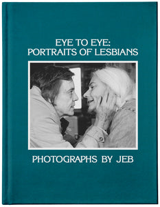 Eye to Eye: Portraits of Lesbians by JEB (Pre-Order)