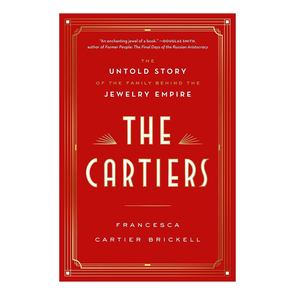 The Cartiers The Untold Story of the Family Behind the Jewelry Empire by Francesca Cartier Brickell