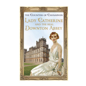 Lady Catherine and the Real Downton Abbey Book