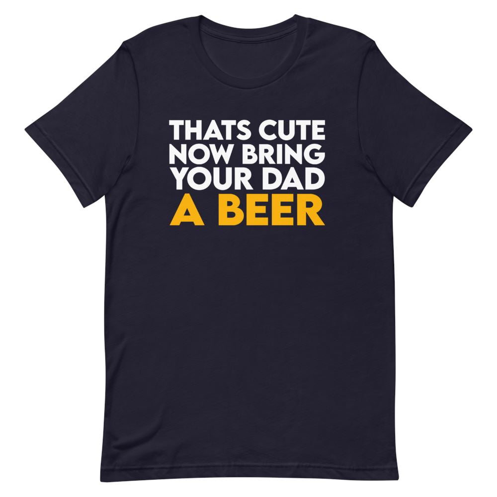 Bring Your Dad A Beer Shirt - That Is So Dad