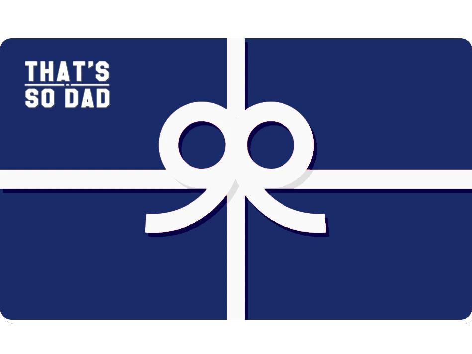 That Is So Dad Gift Card Gift Card That Is So Dad $5.00