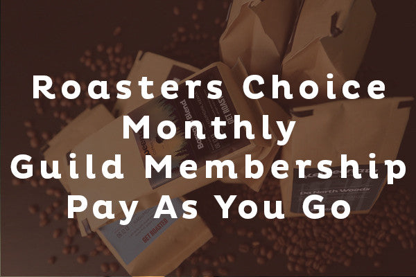 Roasters Choice Monthly Guild Membership - Pay As You Go