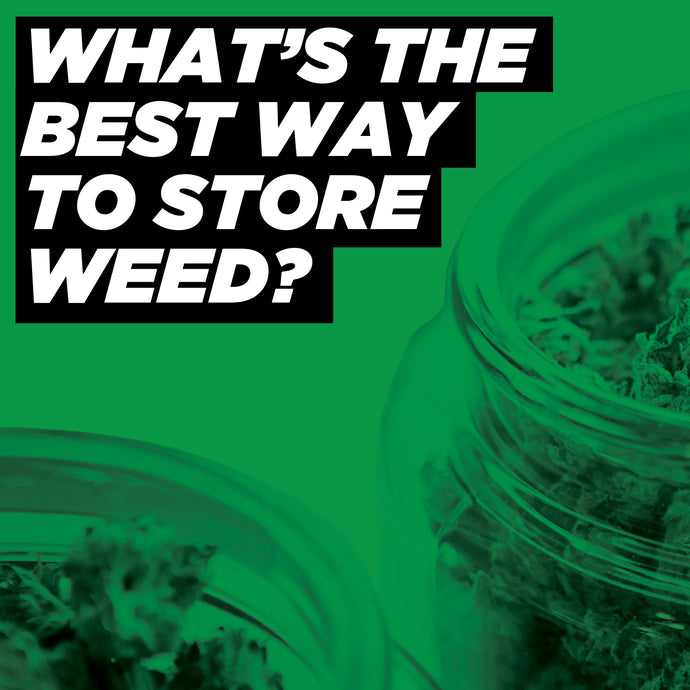 What's the best way to store Weed?