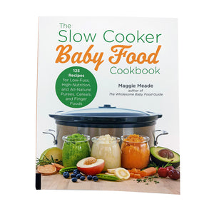The Slow Cooker Baby Food Cookbook by Maggie Meade
