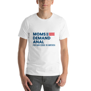 Open image in slideshow, Moms Demand Anal T-Shirt