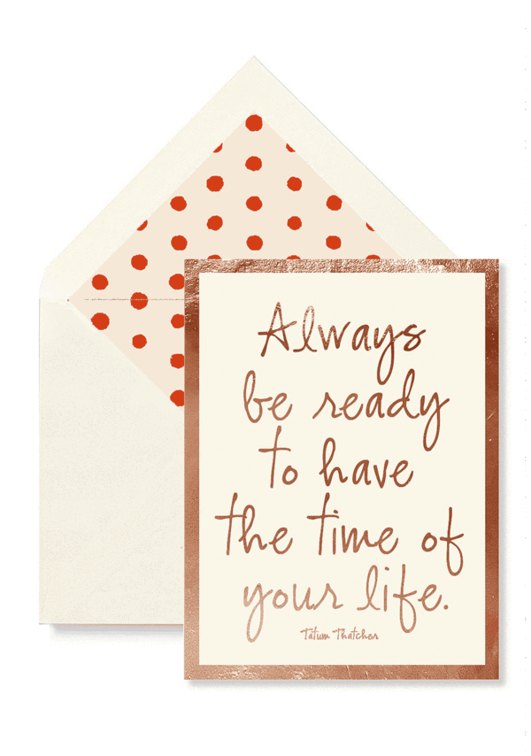 ALWAYS BE READY TO HAVE THE TIME GREETING CARD