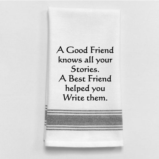 A Good Friend Knows All Your Stories. A Best Friend Helped You Write Them - Tea Towel