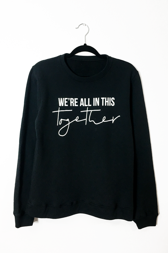 We're All In This Together Crew Neck Sweatshirt