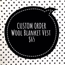 Load image into Gallery viewer, CUSTOM ORDER WOOL BLANKET LITTLE WANDERERS VEST