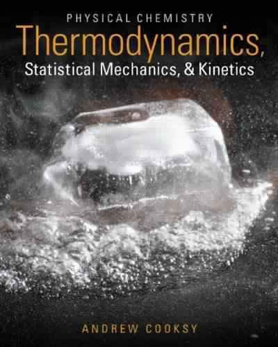 Physical chemistry : thermodynamics, statistical mechanics & kinetics