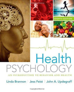 Health Psychology: An Introduction to Behavior and Health 8th Edition By Linda Brannon