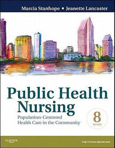 Public Health Nursing: Population-Centered Health Care in the Community, 8th Edition by Stanhope, Lancaster