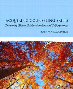 Acquiring Counseling Skills: Integrating Theory, Multiculturalism, And Self-Awareness 1st Edition