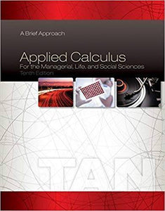 Applied Calculus for the Managerial, Life, and Social Sciences: A Brief Approach 10th edition