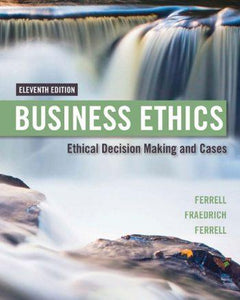 Business Ethics; Ethical Decision Making and Cases 11th 11E