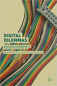 Digital Dilemmas: Transforming Gender Identities and Power Relations in Everyday Life