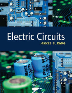 Electric Circuits 1st Edition By james Kang