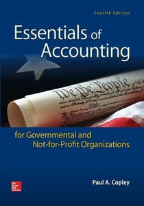 Essentials of Accounting for Governmental and Not-for-Profit Organizations, 12th Edition