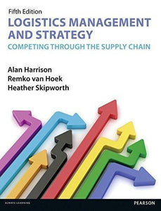 Logistics Management and Strategy: Competing through the Supply Chain 5th Edition